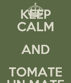 Poster: KEEP CALM AND TOMATE UN MATE