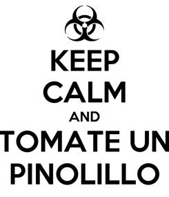 Poster: KEEP CALM AND TOMATE UN PINOLILLO