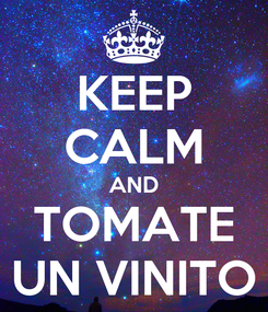 Poster: KEEP CALM AND TOMATE UN VINITO