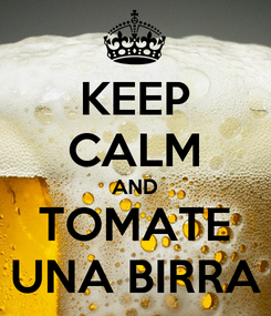 Poster: KEEP CALM AND TOMATE UNA BIRRA
