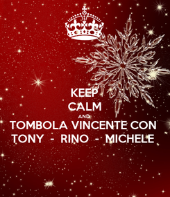 Poster: KEEP CALM AND   TOMBOLA VINCENTE CON  TONY  -  RINO  -  MICHELE