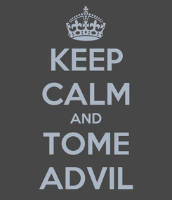 Poster: KEEP CALM AND TOME ADVIL