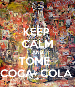 Poster: KEEP  CALM AND TOME   COCA- COLA