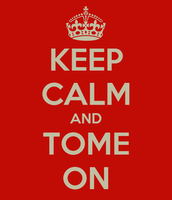Poster: KEEP CALM AND TOME ON