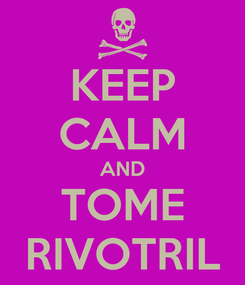 Poster: KEEP CALM AND TOME RIVOTRIL