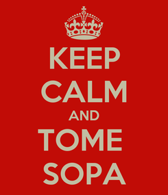 Poster: KEEP CALM AND TOME  SOPA