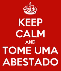 Poster: KEEP CALM AND TOME UMA ABESTADO