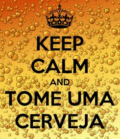 Poster: KEEP CALM AND TOME UMA CERVEJA