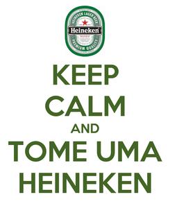 Poster: KEEP CALM AND TOME UMA HEINEKEN