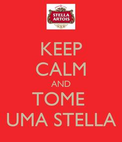 Poster: KEEP CALM AND TOME  UMA STELLA