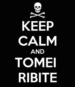 Poster: KEEP CALM AND TOMEI  RIBITE