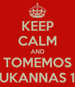 Poster: KEEP CALM AND TOMEMOS BUKANNAS 18