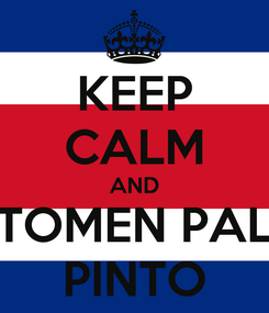 Poster: KEEP CALM AND TOMEN PAL PINTO