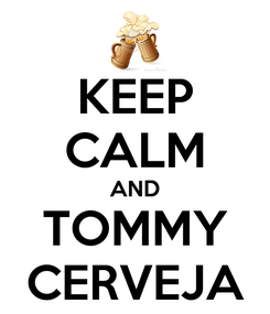 Poster: KEEP CALM AND TOMMY CERVEJA