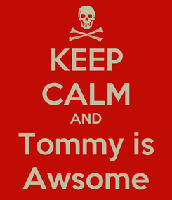 Poster: KEEP CALM AND Tommy is Awsome