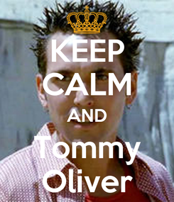 Poster: KEEP CALM AND Tommy Oliver