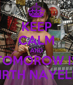 Poster: KEEP CALM AND TOMOROW IS BIRTH NAYELIS