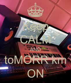 Poster: Keep CALM AND toMORR km ON