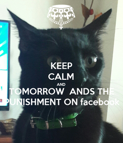 Poster: KEEP CALM AND TOMORROW  ANDS THE PUNISHMENT ON facebook