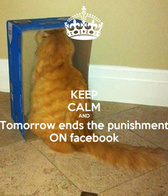 Poster: KEEP CALM AND Tomorrow ends the punishment ON facebook