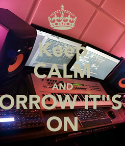 """Poster: Keep CALM AND toMORROW IT""""S MY  ON"""
