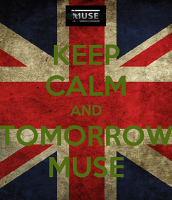 Poster: KEEP CALM AND TOMORROW MUSE