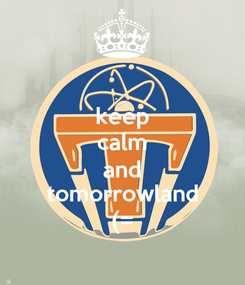 Poster: keep calm and tomorrowland (=