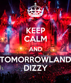Poster: KEEP CALM AND TOMORROWLAND DIZZY
