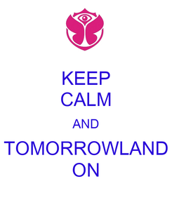 Poster: KEEP CALM AND TOMORROWLAND ON