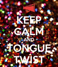 Poster: KEEP CALM AND TONGUE TWIST