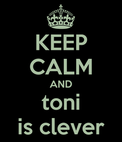 Poster: KEEP CALM AND toni is clever