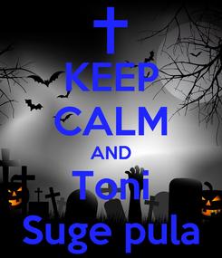 Poster: KEEP CALM AND Toni Suge pula