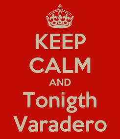 Poster: KEEP CALM AND Tonigth Varadero