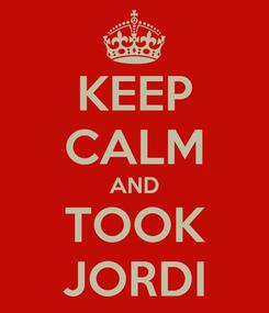 Poster: KEEP CALM AND TOOK JORDI