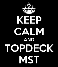 Poster: KEEP CALM AND TOPDECK MST
