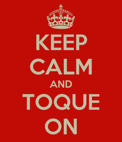 Poster: KEEP CALM AND TOQUE ON