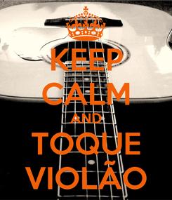 Poster: KEEP CALM AND TOQUE VIOLÃO