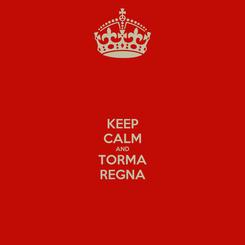 Poster: KEEP CALM AND TORMA REGNA