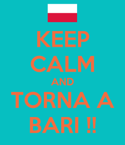 Poster: KEEP CALM AND TORNA A BARI !!