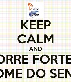 Poster: KEEP CALM AND TORRE FORTE É O NOME DO SENHOR