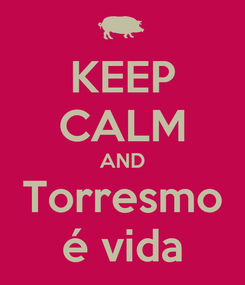 Poster: KEEP CALM AND Torresmo é vida