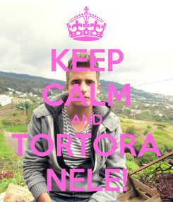 Poster: KEEP CALM AND TORTORA NELE!