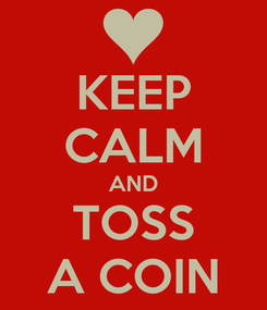 Poster: KEEP CALM AND TOSS A COIN