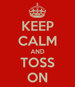 Poster: KEEP CALM AND TOSS ON