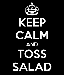 Poster: KEEP CALM AND TOSS SALAD