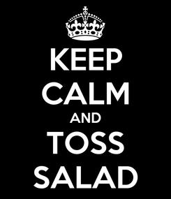 Poster: KEEP CALM AND TOSS SALAD