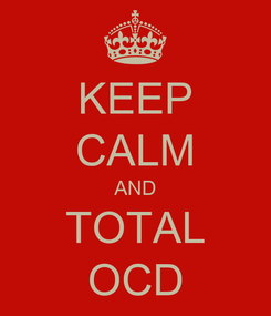 Poster: KEEP CALM AND TOTAL OCD