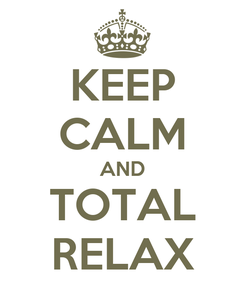Poster: KEEP CALM AND TOTAL RELAX