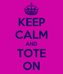 Poster: KEEP CALM AND TOTE ON