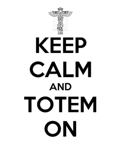 Poster: KEEP CALM AND TOTEM ON